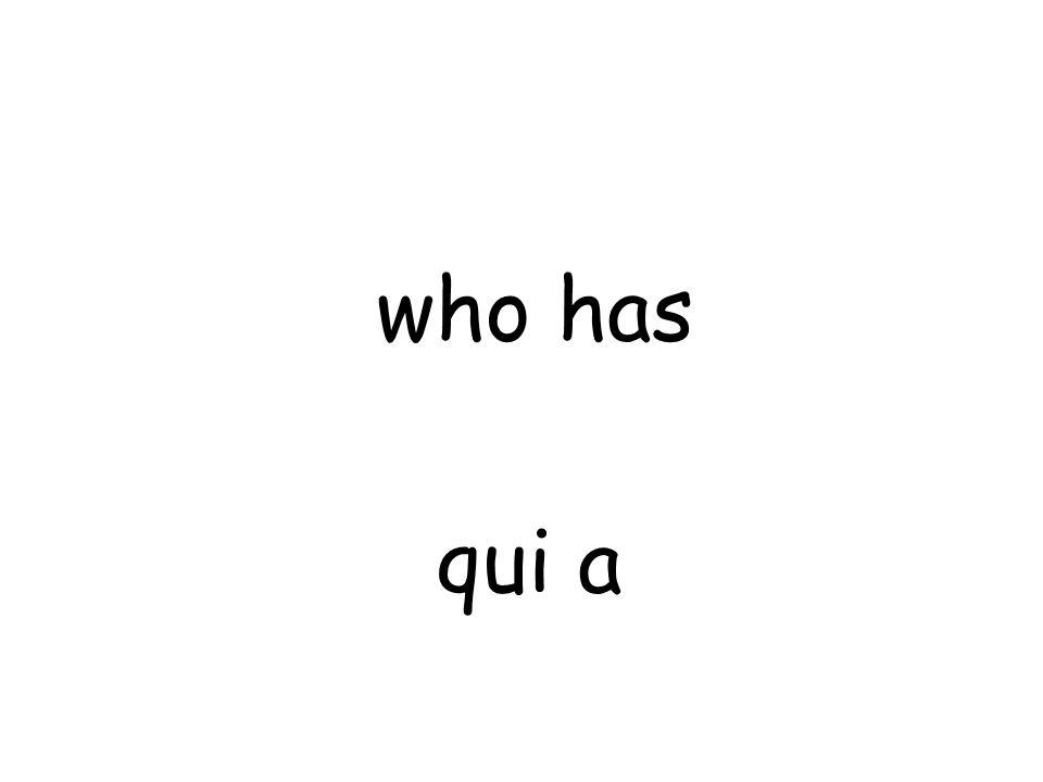 qui a who has