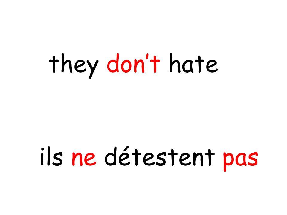 ils ne détestent pas they don't hate