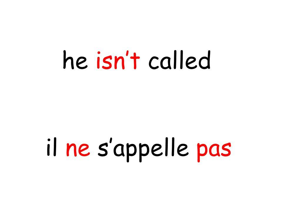 il ne s'appelle pas he isn't called