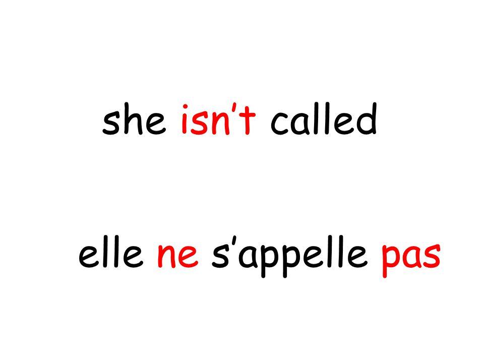elle ne s'appelle pas she isn't called