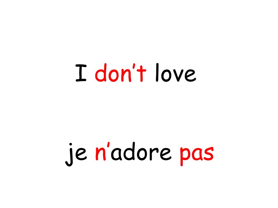 je n'adore pas I don't love