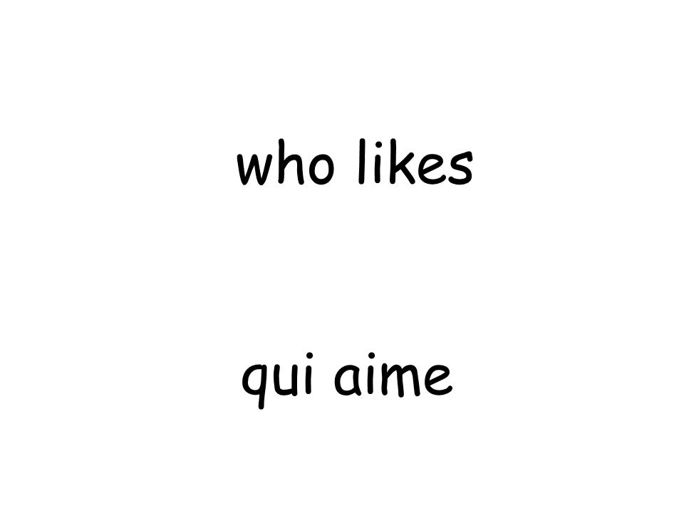 qui aime who likes