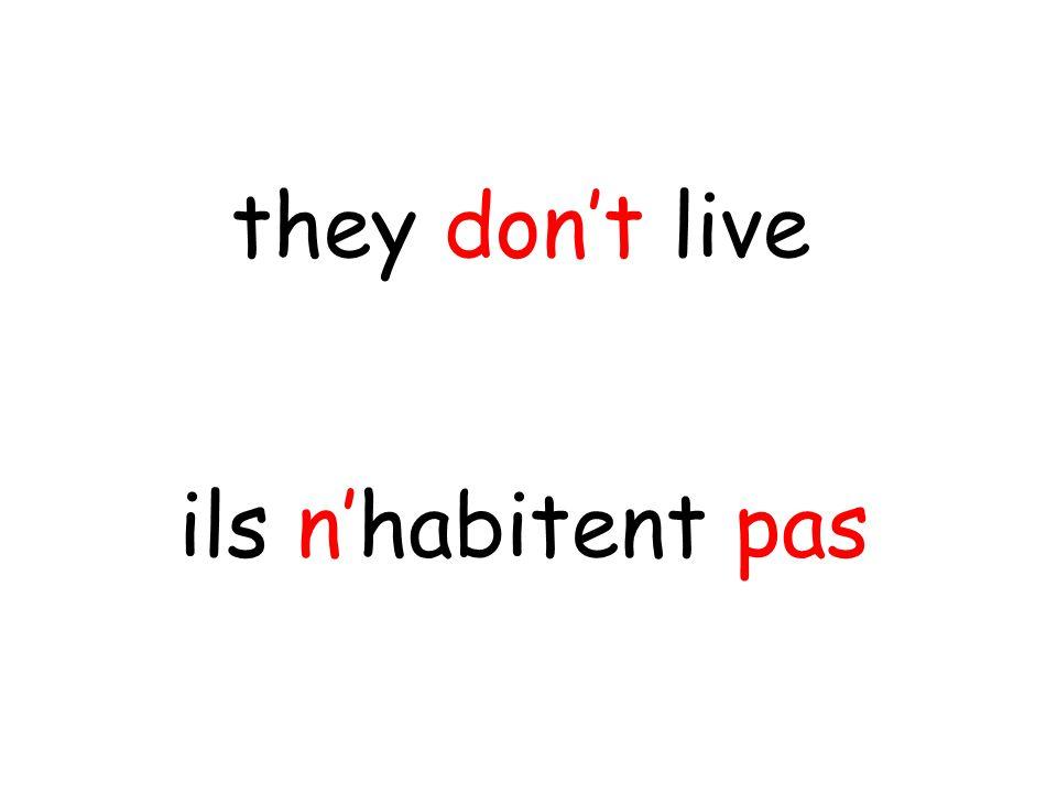 ils n'habitent pas they don't live