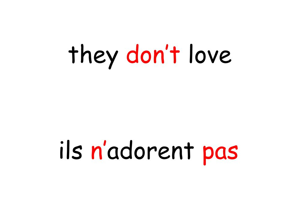 ils n'adorent pas they don't love