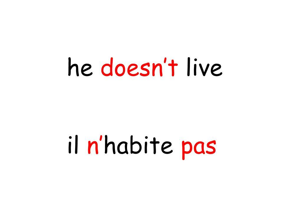 il n'habite pas he doesn't live