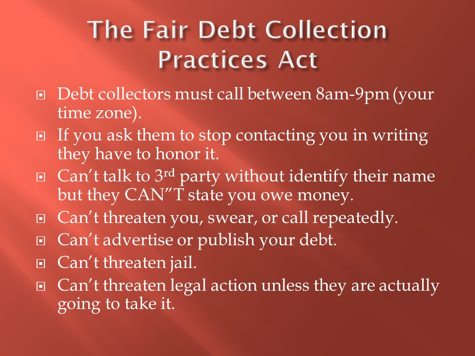  Debt collectors must call between 8am-9pm (your time zone).
