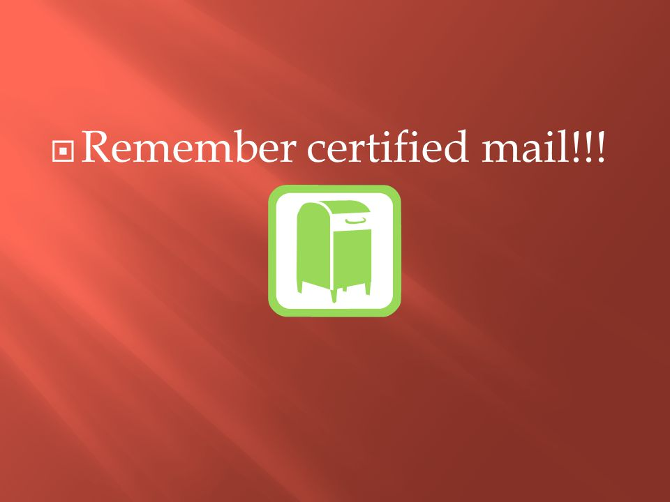  Remember certified mail!!!