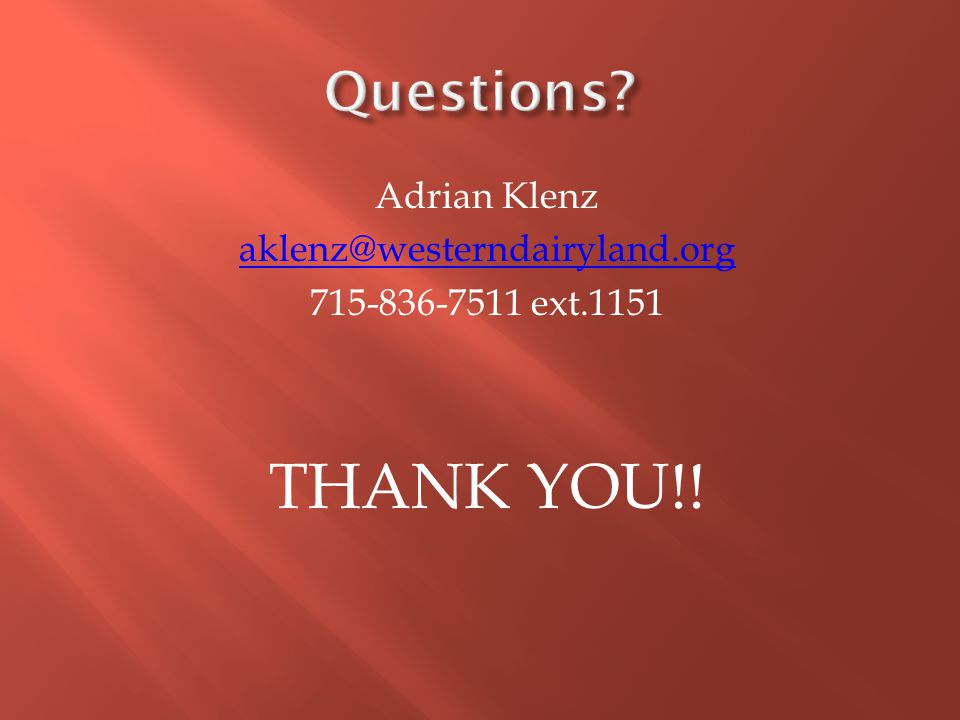 Adrian Klenz aklenz@westerndairyland.org 715-836-7511 ext.1151 THANK YOU!!