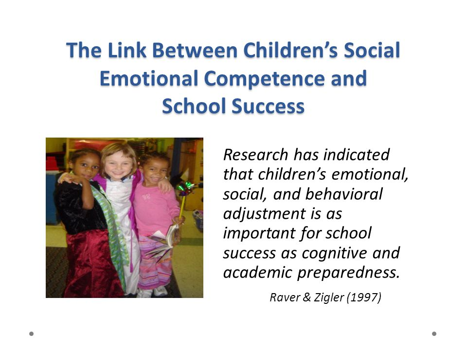 The Link Between Children's Social Emotional Competence and School Success Research has indicated that children's emotional, social, and behavioral ad
