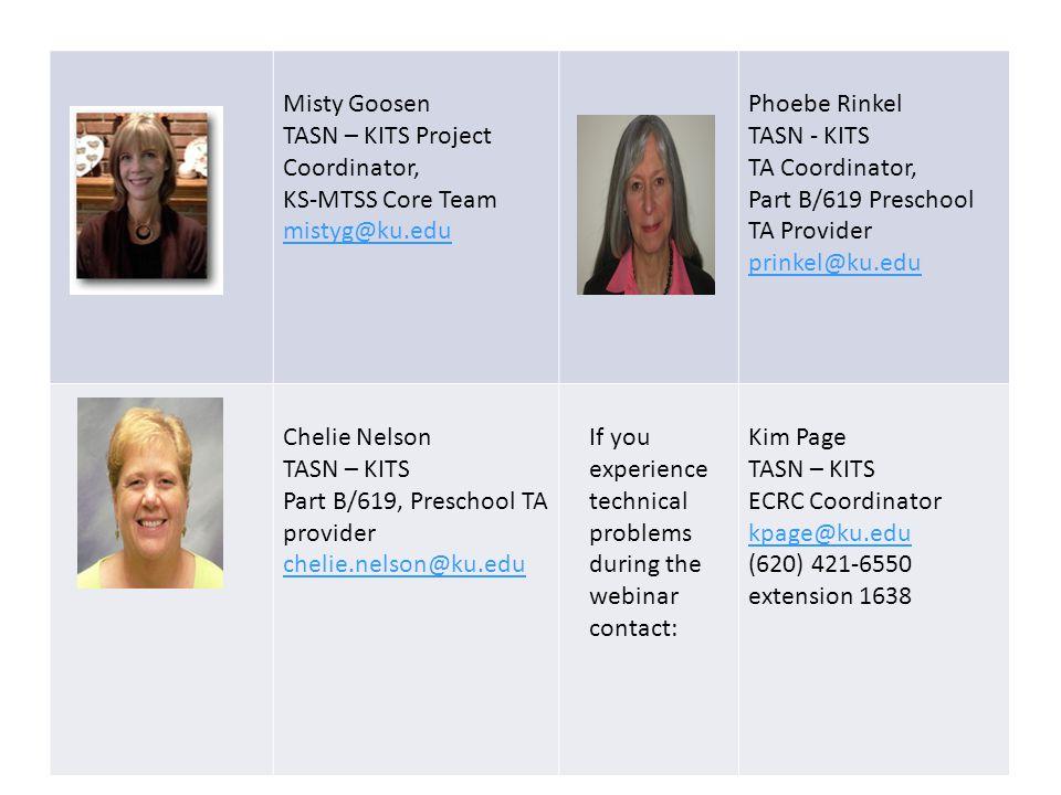 3 Misty Goosen TASN – KITS Project Coordinator, KS-MTSS Core Team mistyg@ku.edu Phoebe Rinkel TASN - KITS TA Coordinator, Part B/619 Preschool TA Prov