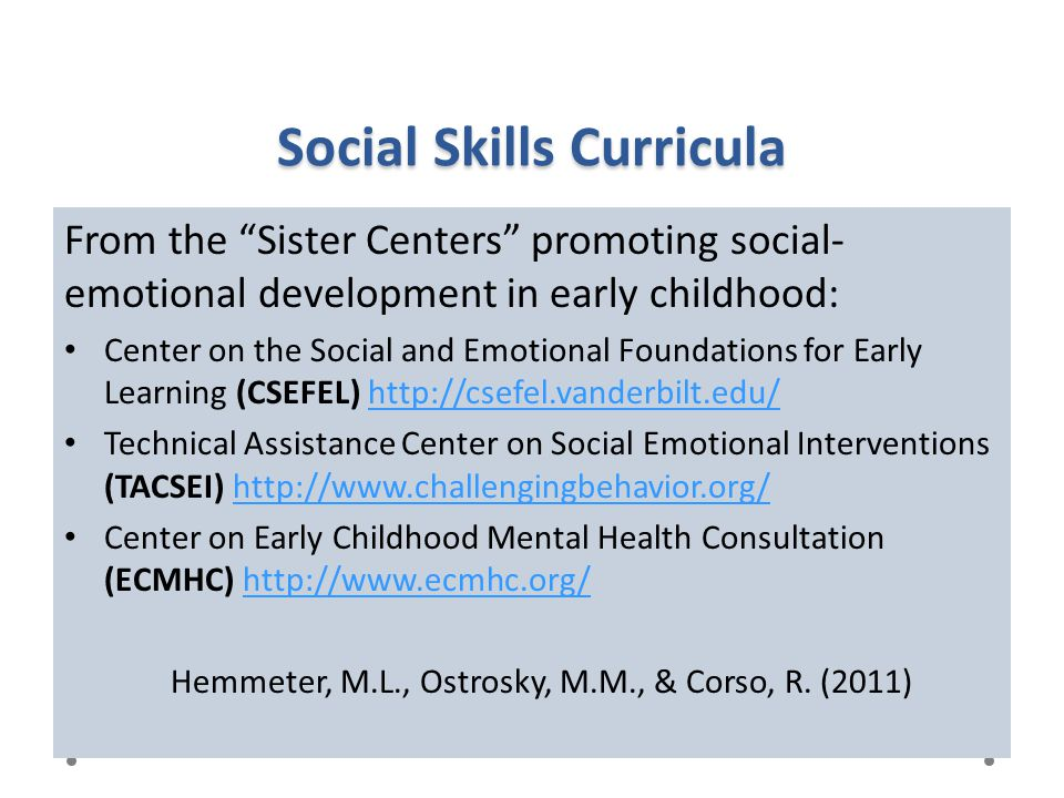 """Social Skills Curricula From the """"Sister Centers"""" promoting social- emotional development in early childhood: Center on the Social and Emotional Found"""