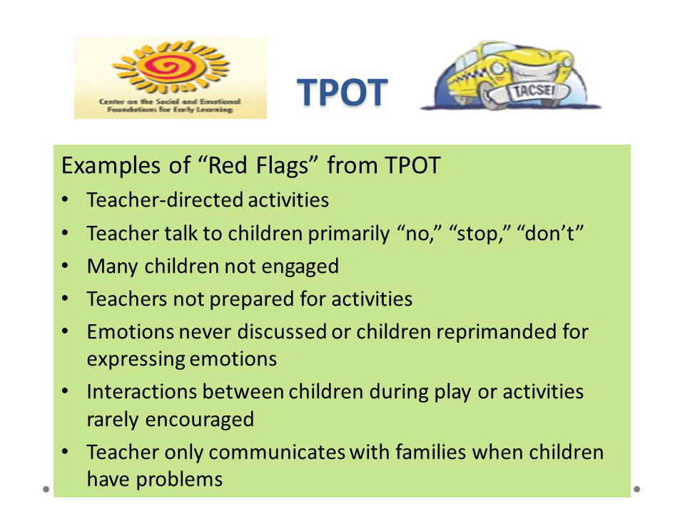 """TPOT Examples of """"Red Flags"""" from TPOT Teacher-directed activities Teacher talk to children primarily """"no,"""" """"stop,"""" """"don't"""" Many children not engaged"""
