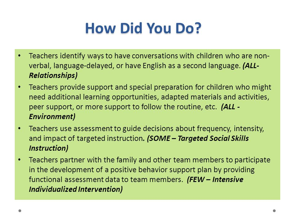 How Did You Do? Teachers identify ways to have conversations with children who are non- verbal, language-delayed, or have English as a second language