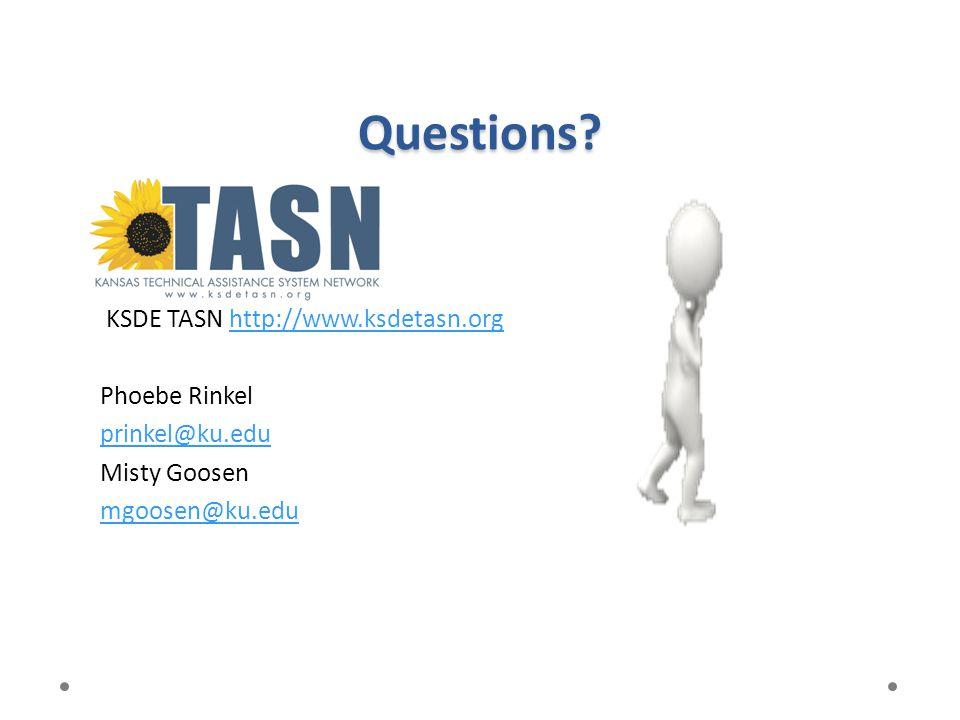 Questions? KSDE TASN http://www.ksdetasn.orghttp://www.ksdetasn.org Phoebe Rinkel prinkel@ku.edu Misty Goosen mgoosen@ku.edu