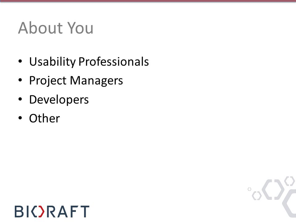 About You Usability Professionals Project Managers Developers Other