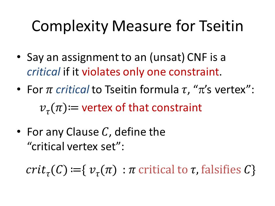 Complexity Measure for Tseitin Say an assignment to an (unsat) CNF is a critical if it violates only one constraint.