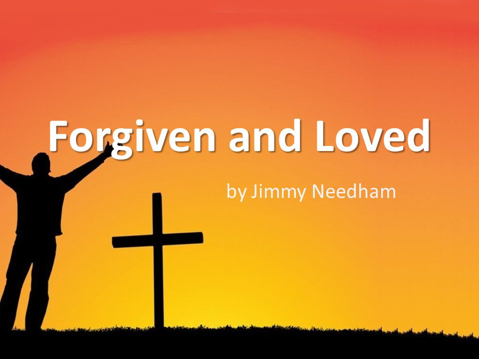 by Jimmy Needham Forgiven and Loved