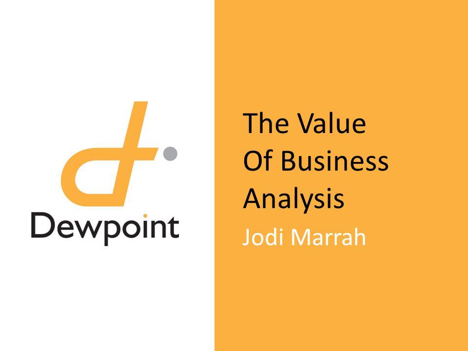 The Value Of Business Analysis Jodi Marrah