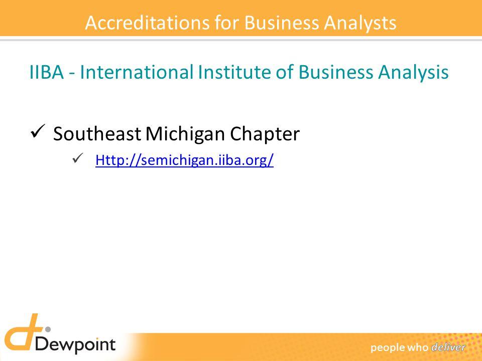 Accreditations for Business Analysts IIBA - International Institute of Business Analysis Southeast Michigan Chapter Http://semichigan.iiba.org/