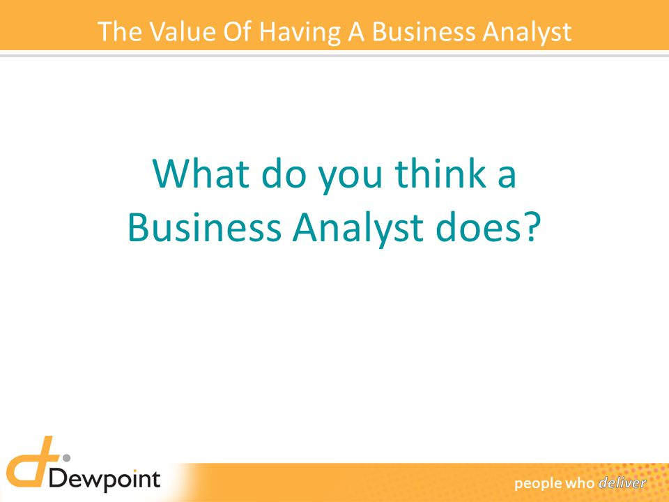What do you think a Business Analyst does?