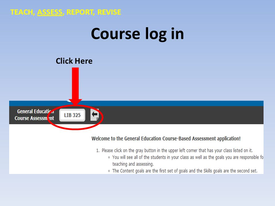 Course log in Click Here TEACH, ASSESS, REPORT, REVISE