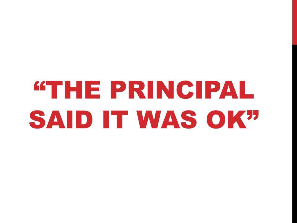 THE PRINCIPAL SAID IT WAS OK
