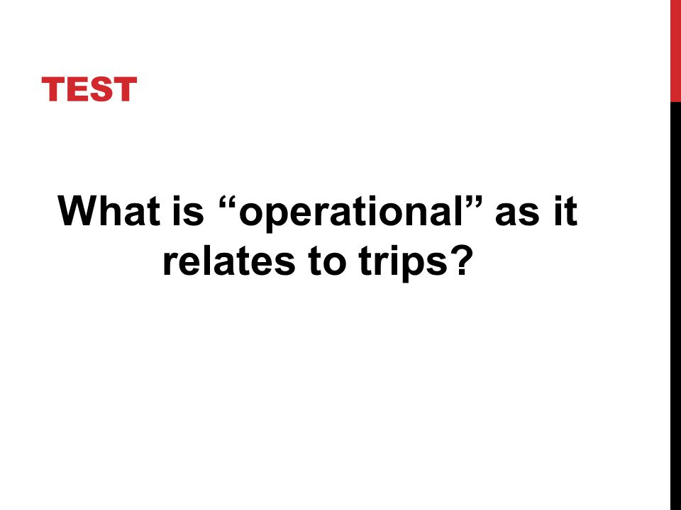 TEST What is operational as it relates to trips