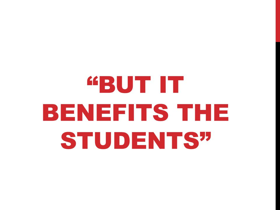 BUT IT BENEFITS THE STUDENTS