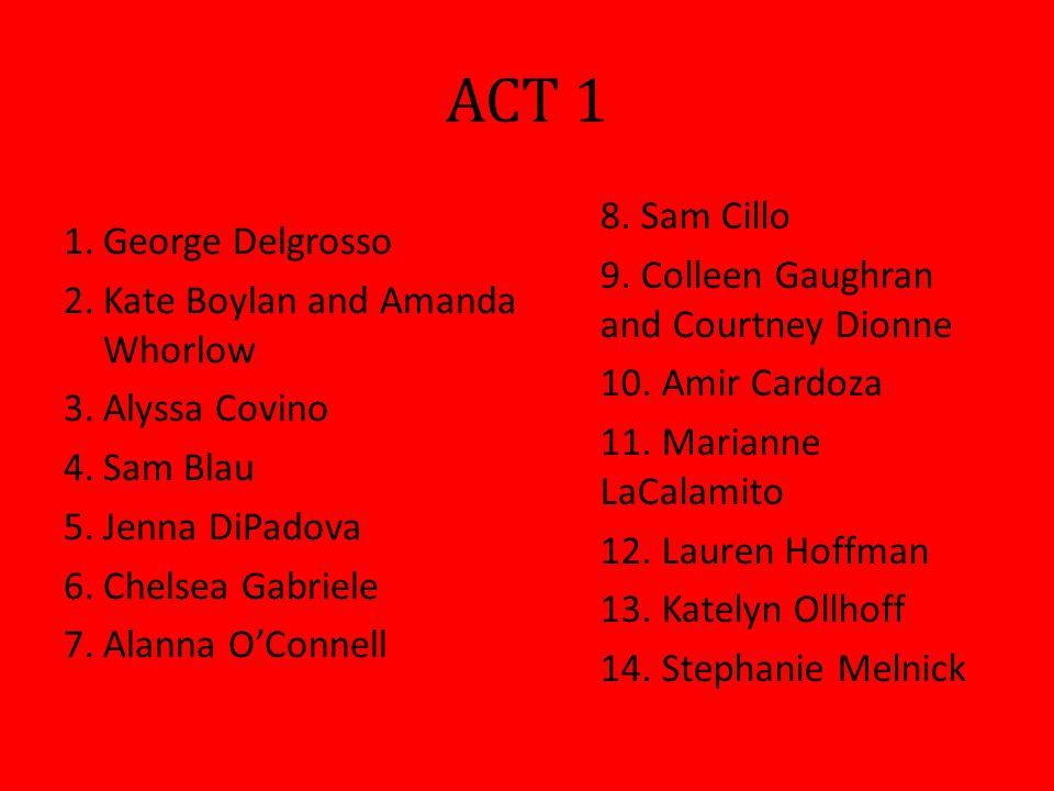 ACT 1 1.George Delgrosso 2.Kate Boylan and Amanda Whorlow 3.Alyssa Covino 4.Sam Blau 5.Jenna DiPadova 6.Chelsea Gabriele 7.Alanna O'Connell 8.
