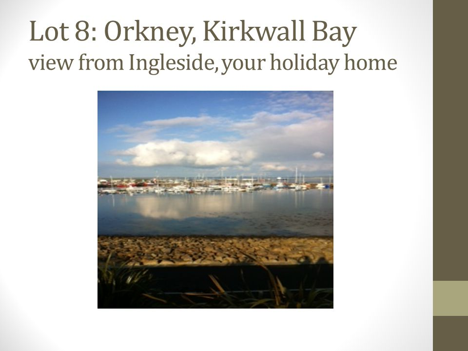 Lot 8: Orkney, Kirkwall Bay view from Ingleside, your holiday home