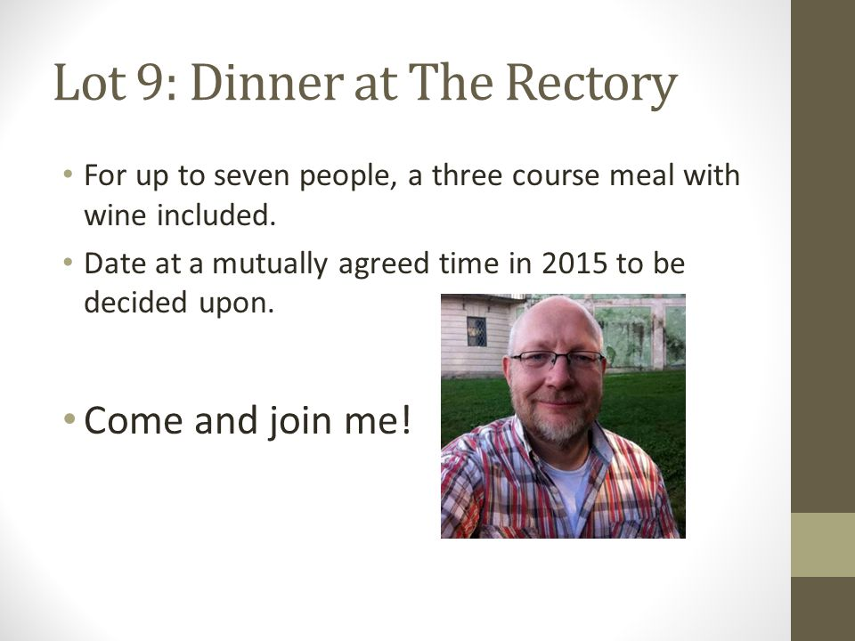 Lot 9: Dinner at The Rectory For up to seven people, a three course meal with wine included.
