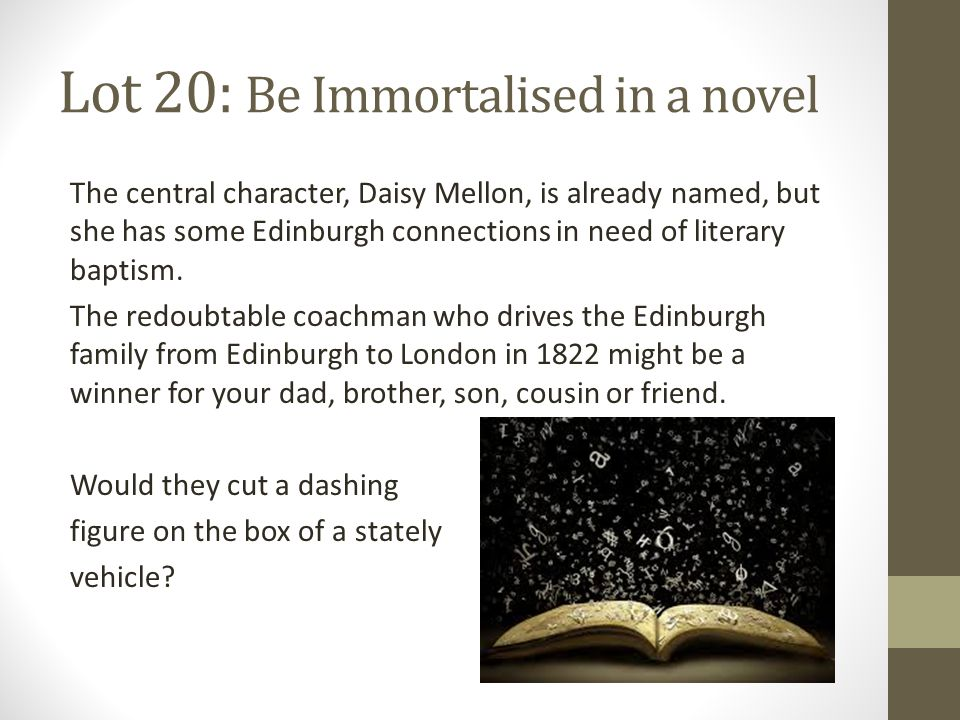 Lot 20: Be Immortalised in a novel The central character, Daisy Mellon, is already named, but she has some Edinburgh connections in need of literary baptism.