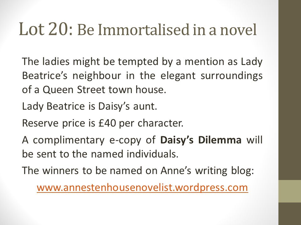 Lot 20: Be Immortalised in a novel The ladies might be tempted by a mention as Lady Beatrice's neighbour in the elegant surroundings of a Queen Street town house.