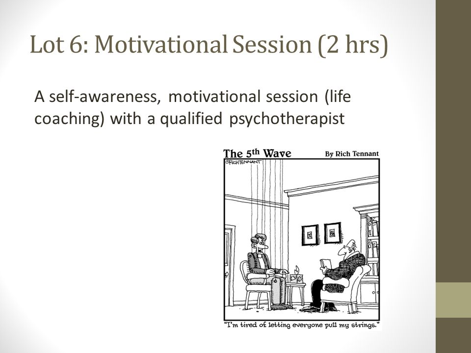 Lot 6: Motivational Session (2 hrs) A self-awareness, motivational session (life coaching) with a qualified psychotherapist