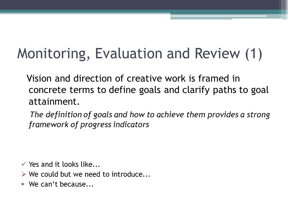 Monitoring, Evaluation and Review (1) Vision and direction of creative work is framed in concrete terms to define goals and clarify paths to goal attainment.