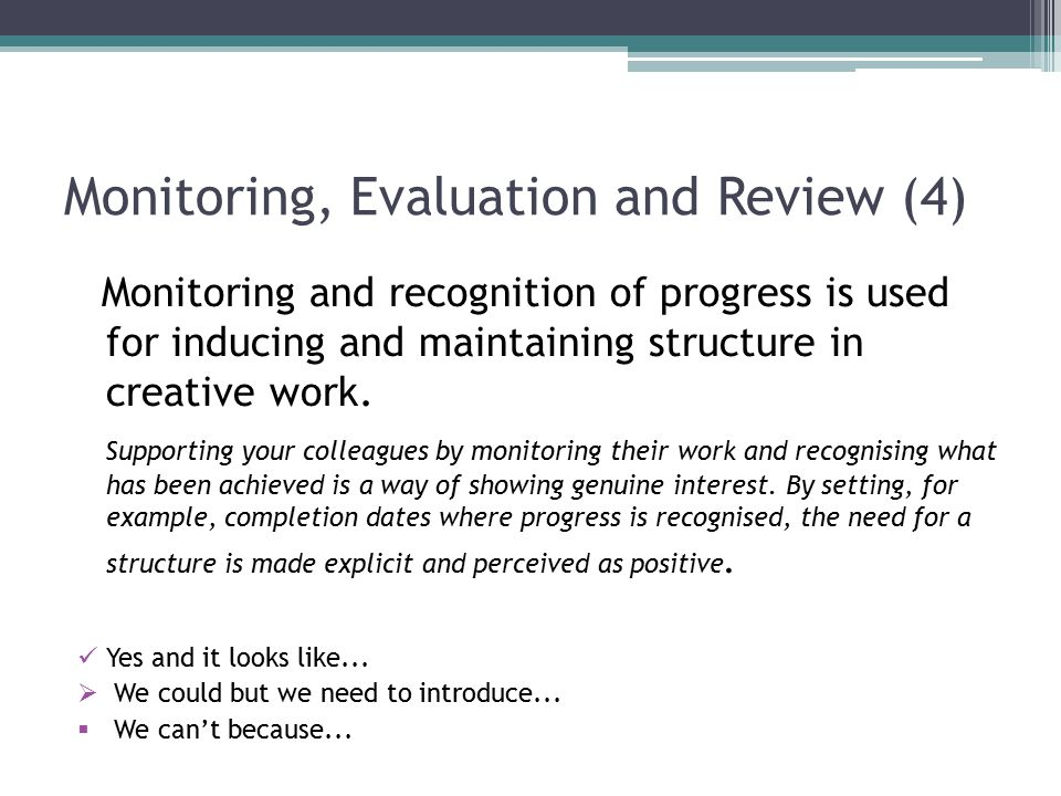 Monitoring, Evaluation and Review (4) Monitoring and recognition of progress is used for inducing and maintaining structure in creative work.