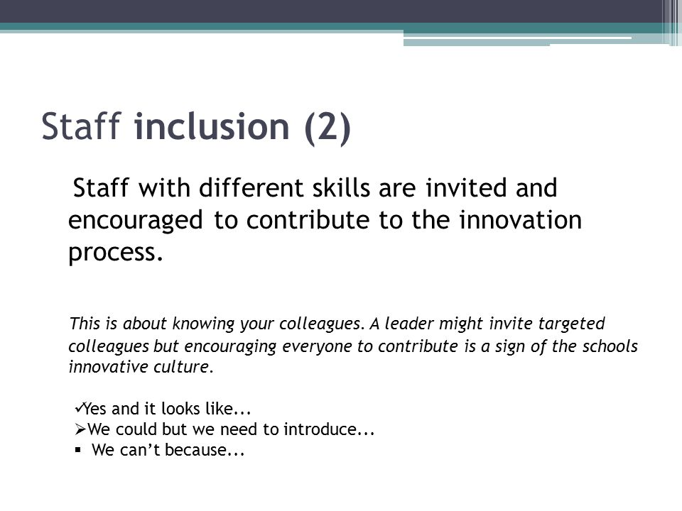 Staff inclusion (2) Staff with different skills are invited and encouraged to contribute to the innovation process.