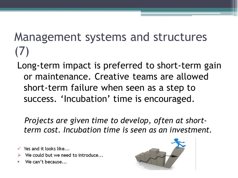 Management systems and structures (7) Long-term impact is preferred to short-term gain or maintenance.