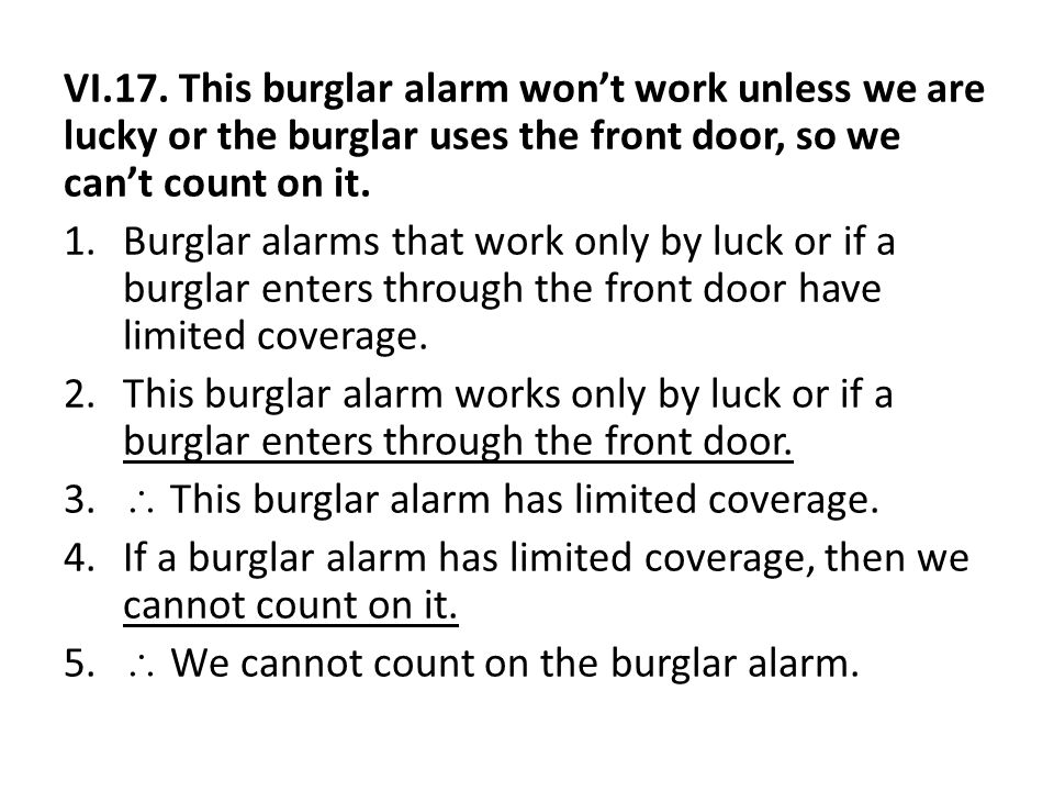 VI.17. This burglar alarm won't work unless we are lucky or the burglar uses the front door, so we can't count on it. 1.Burglar alarms that work only