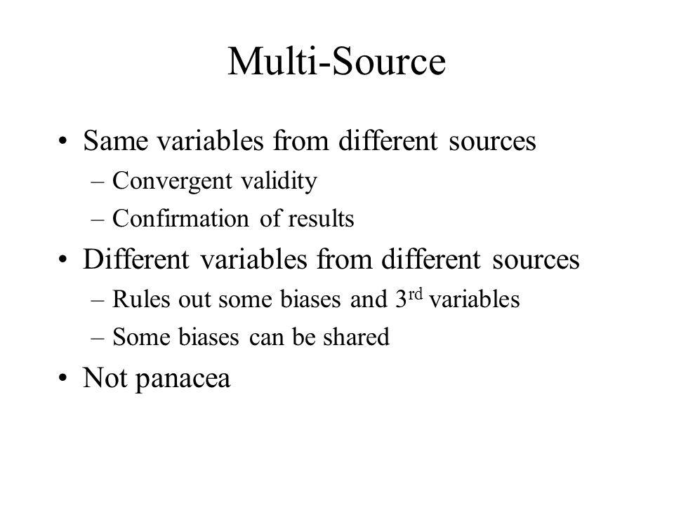 Multi-Source Same variables from different sources –Convergent validity –Confirmation of results Different variables from different sources –Rules out