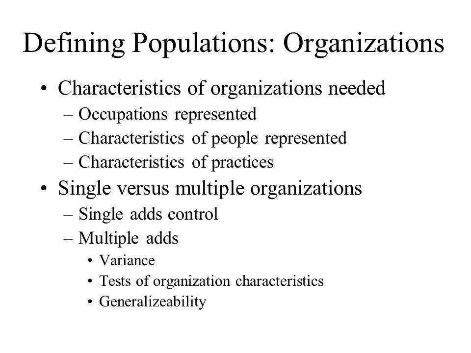 Defining Populations: Organizations Characteristics of organizations needed –Occupations represented –Characteristics of people represented –Character