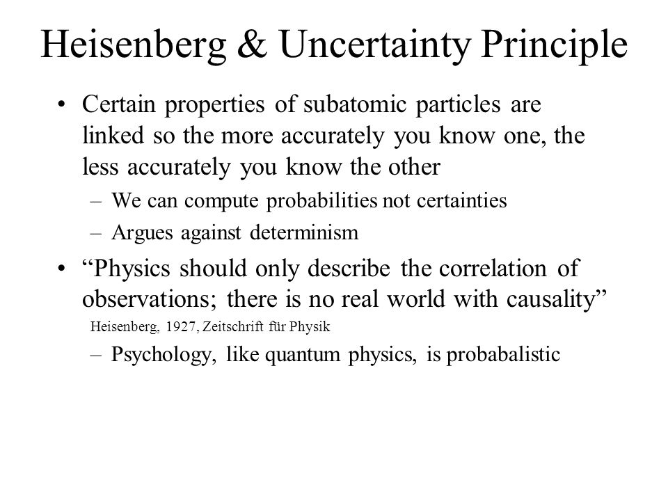 Heisenberg & Uncertainty Principle Certain properties of subatomic particles are linked so the more accurately you know one, the less accurately you k