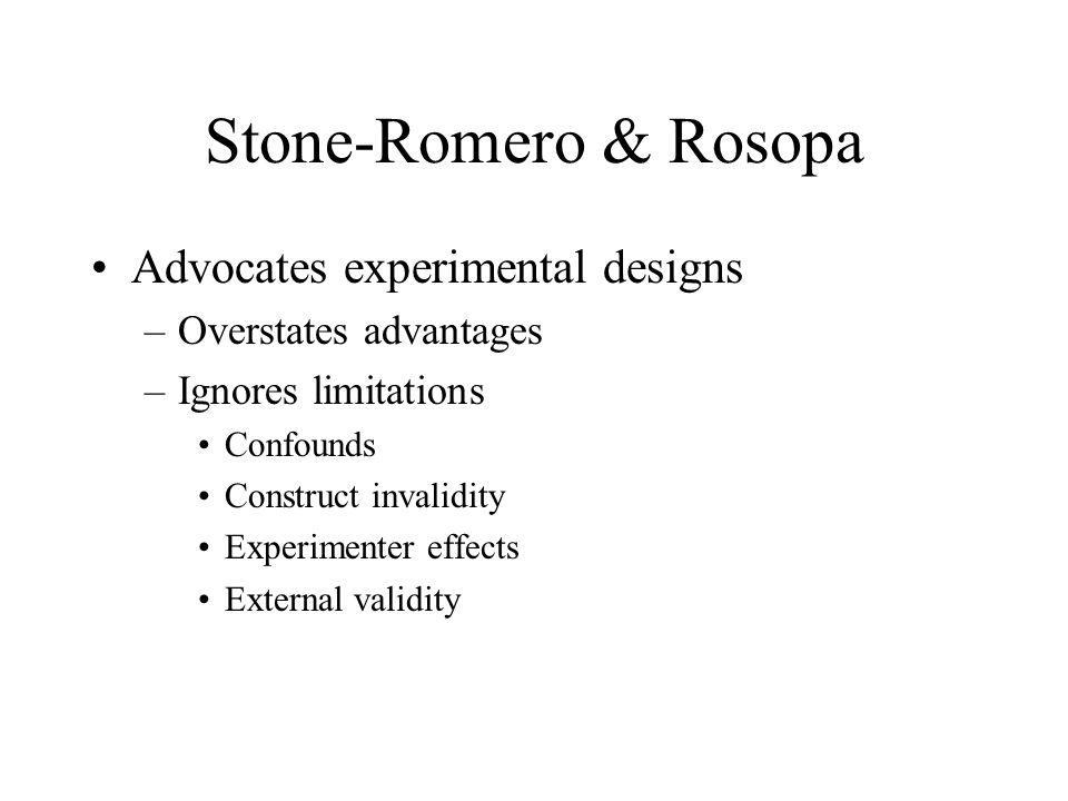 Stone-Romero & Rosopa Advocates experimental designs –Overstates advantages –Ignores limitations Confounds Construct invalidity Experimenter effects E