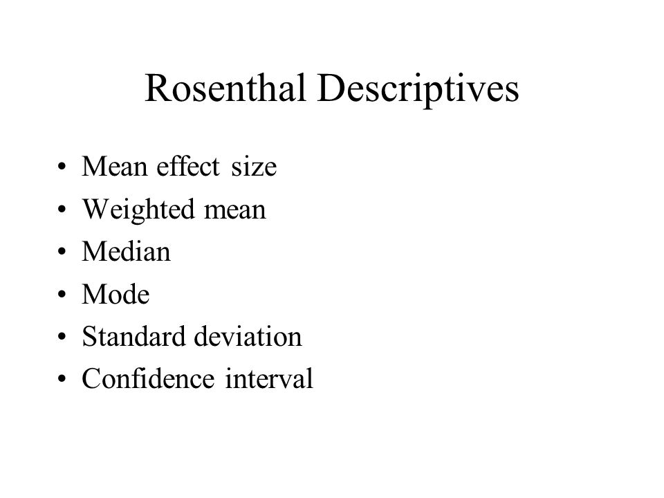 Rosenthal Descriptives Mean effect size Weighted mean Median Mode Standard deviation Confidence interval