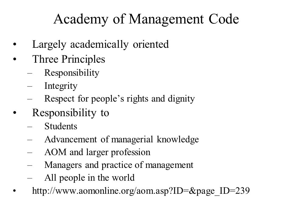 Academy of Management Code Largely academically oriented Three Principles –Responsibility –Integrity –Respect for people's rights and dignity Responsi