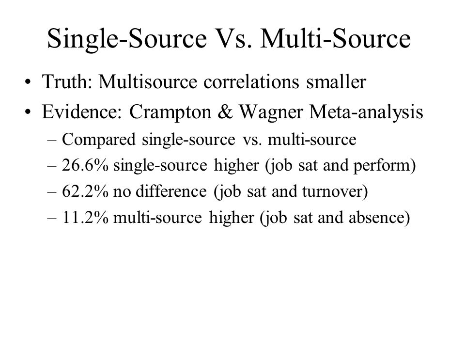 Single-Source Vs. Multi-Source Truth: Multisource correlations smaller Evidence: Crampton & Wagner Meta-analysis –Compared single-source vs. multi-sou