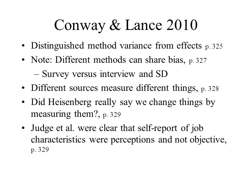 Conway & Lance 2010 Distinguished method variance from effects p. 325 Note: Different methods can share bias, p. 327 –Survey versus interview and SD D