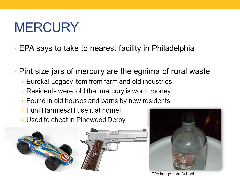 MERCURY EPA says to take to nearest facility in Philadelphia Pint size jars of mercury are the egnima of rural waste Eureka.