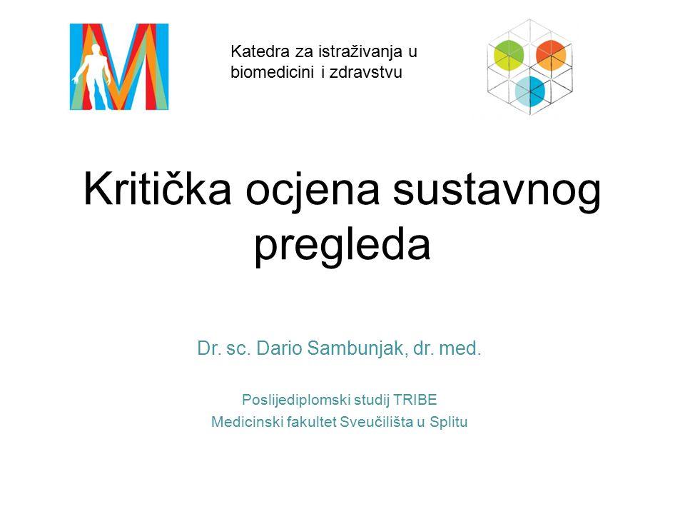 Kritička ocjena sustavnog pregleda Dr. sc. Dario Sambunjak, dr. med. Poslijediplomski studij TRIBE Medicinski fakultet Sveučilišta u Splitu Katedra za