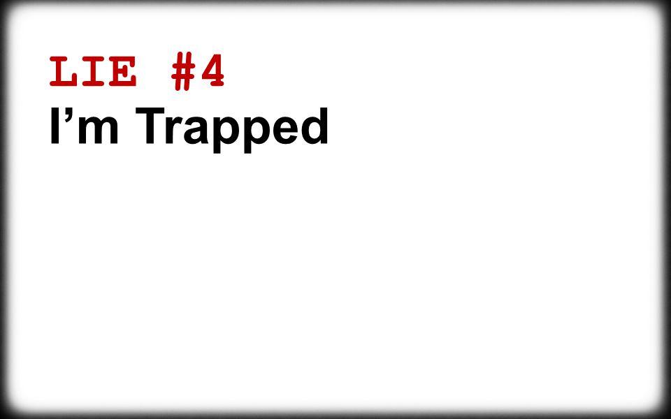 LIE #4 I'm Trapped